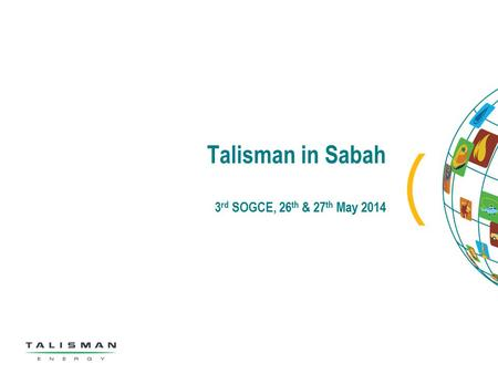 Talisman in Sabah 3 rd SOGCE, 26 th & 27 th May 2014.