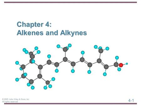 4-1 © 2005 John Wiley & Sons, Inc All rights reserved Chapter 4: Alkenes and Alkynes.