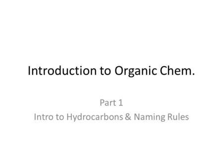Introduction to Organic Chem. Part 1 Intro to Hydrocarbons & Naming Rules.