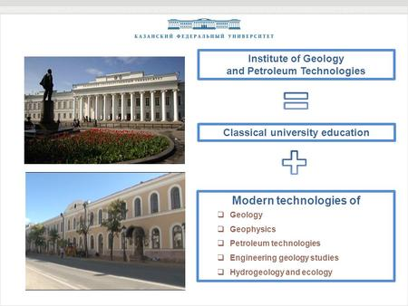 Classical university education Institute of Geology and Petroleum Technologies Modern technologies of  Geology  Geophysics  Petroleum technologies 