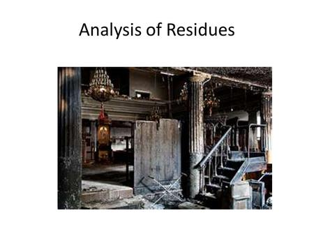Analysis of Residues. Laboratory Analysis of Debris and Other Samples 1. Preparation of Liquid Samples: Liquid samples are simply drawn into a special.