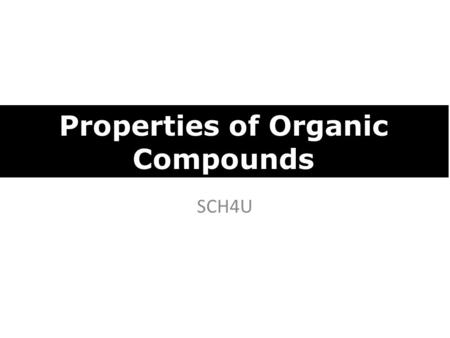 SCH4U Properties of Organic Compounds. Intermolecular Forces and Physical Properties ● Can the molecules form hydrogen bonds? ○ If hydrogen bonds can.
