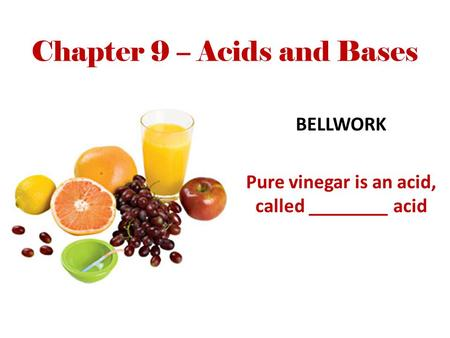 Chapter 9 – Acids and Bases BELLWORK Pure vinegar is an acid, called ________ acid.