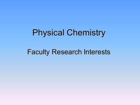 Physical Chemistry Faculty Research Interests. Prof. Judith A. Harrison Overview: We examine the atomic-scale origins of friction and wear of hydrocarbon-based.
