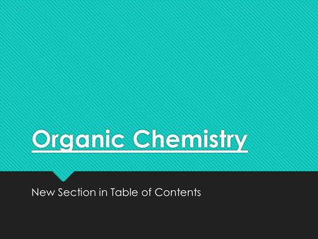 Organic Chemistry New Section in Table of Contents.