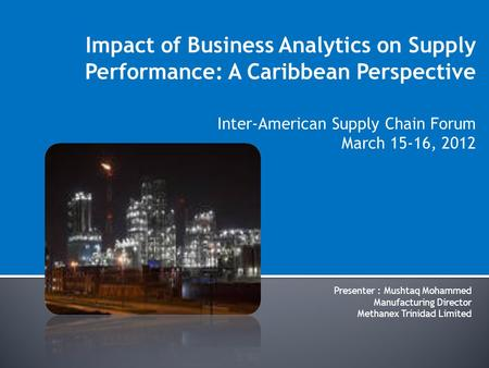 Impact of Business Analytics on Supply Performance: A Caribbean Perspective Inter-American Supply Chain Forum March 15-16, 2012 Presenter : Mushtaq Mohammed.