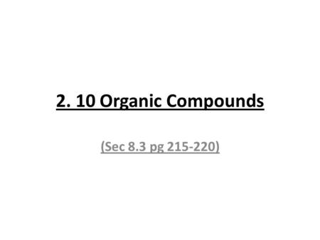 2. 10 Organic Compounds (Sec 8.3 pg 215-220). Modern organic chemistry is the chemistry of carbon (organic) compounds.