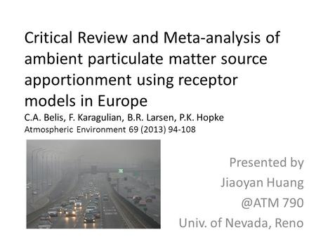 Critical Review and Meta-analysis of ambient particulate matter source apportionment using receptor models in Europe C.A. Belis, F. Karagulian, B.R. Larsen,