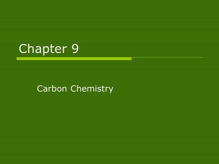 Chapter 9 Carbon Chemistry.