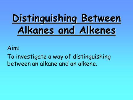 Distinguishing Between Alkanes and Alkenes