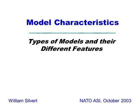 NATO ASI, October 2003William Silvert Model Characteristics Types of Models and their Different Features.