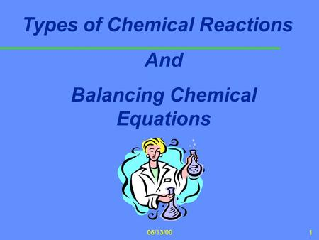 06/13/001 Types of Chemical Reactions And Balancing Chemical Equations.