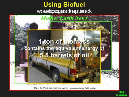 Using Biofuel woodgas pickup truck woodgas tractor Mother Earth News 1 ton of biomass contains the equivalent energy of 5.5 barrels of oil click to continue.