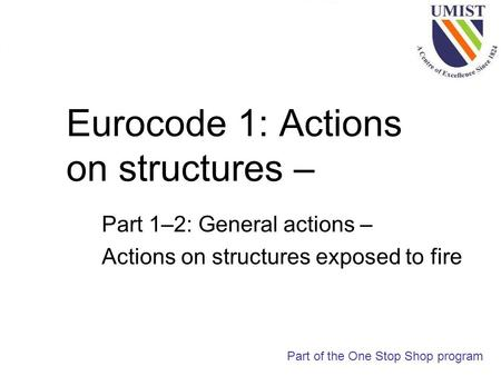 Eurocode 1: Actions on structures – Part 1–2: General actions – Actions on structures exposed to fire Part of the One Stop Shop program.