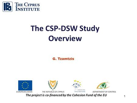 1 The CSP-DSW Study Overview G. Tzamtzis. 2 The CSP-DSW Project STUDY SCOPE To conduct a Research and Development Study containing a techno-economic assessment.