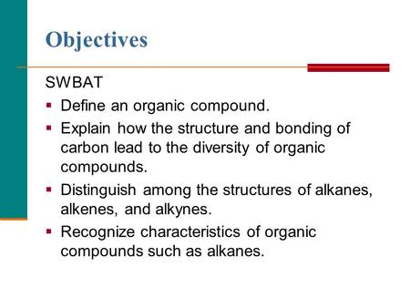 Objectives SWBAT Define an organic compound.