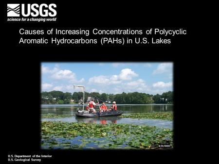 Causes of Increasing Concentrations of Polycyclic Aromatic Hydrocarbons (PAHs) in U.S. Lakes U.S. Department of the Interior U.S. Geological Survey.