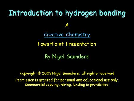 A Creative Chemistry PowerPoint Presentation By Nigel Saunders Copyright © 2003 Nigel Saunders, all rights reserved Permission is granted for personal.