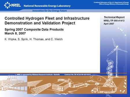 Technical Report NREL/TP-560-41413 April 2007 Controlled Hydrogen Fleet and Infrastructure Demonstration and Validation Project Spring 2007 Composite Data.