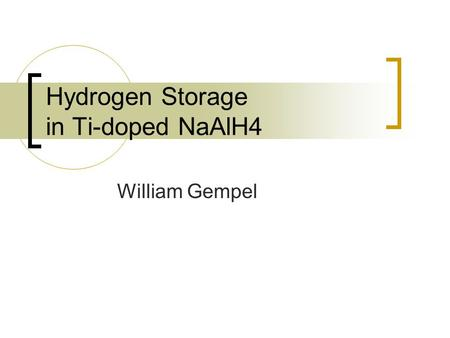 Hydrogen Storage in Ti-doped NaAlH4 William Gempel.