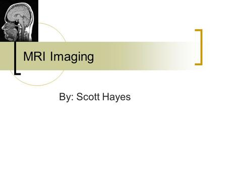 MRI Imaging By: Scott Hayes. MRI measures the movement of hydrogen atoms: Why hydrogen atoms? Hydrogen is abundant in the water molecules in human tissue.