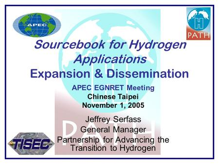 Sourcebook for Hydrogen Applications Expansion & Dissemination Jeffrey Serfass General Manager Partnership for Advancing the Transition to Hydrogen APEC.