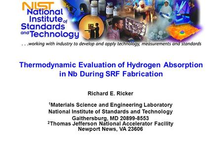Thermodynamic Evaluation of Hydrogen Absorption in Nb During SRF Fabrication Richard E. Ricker 1 Materials Science and Engineering Laboratory National.