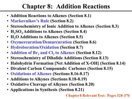 Chapter 8: Addition Reactions Addition Reactions to Alkenes (Section 8.1) Markovnikov's Rule (Section 8.2) Stereochemistry of Ionic Addition to Alkenes.