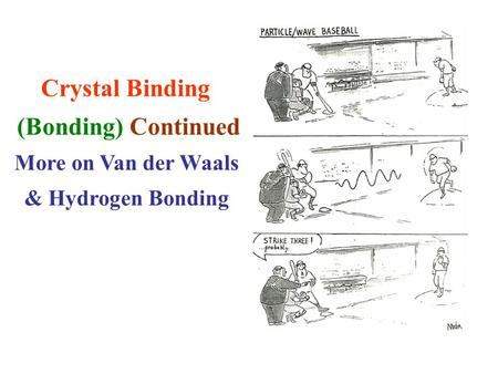 Crystal Binding (Bonding) Continued