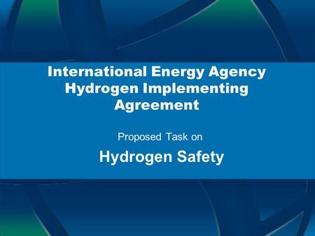 International Energy Agency Hydrogen Implementing Agreement Proposed Task on Hydrogen Safety.