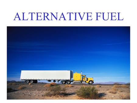 ALTERNATIVE FUEL.