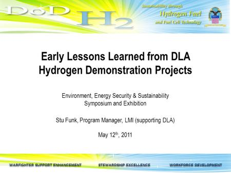 WARFIGHTER SUPPORT ENHANCEMENT STEWARDSHIP EXCELLENCE WORKFORCE DEVELOPMENT Early Lessons Learned from DLA Hydrogen Demonstration Projects Environment,