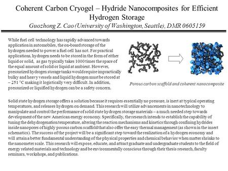 Coherent Carbon Cryogel – Hydride Nanocomposites for Efficient Hydrogen Storage Guozhong Z. Cao(University of Washington, Seattle), DMR 0605159 Solid state.