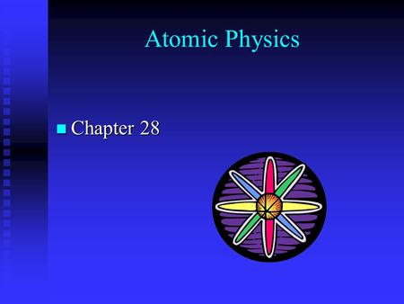 Atomic Physics Chapter 28 Chapter 28. Atomic Models.
