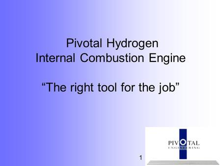 "Pivotal Hydrogen Internal Combustion Engine ""The right tool for the job"" 1."