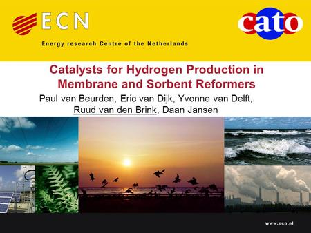 Www.ecn.nl Catalysts for Hydrogen Production in Membrane and Sorbent Reformers Paul van Beurden, Eric van Dijk, Yvonne van Delft, Ruud van den Brink, Daan.