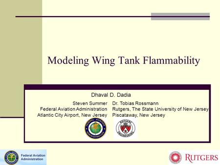 Modeling Wing Tank Flammability Dhaval D. Dadia Dr. Tobias Rossmann Rutgers, The State University of New Jersey Piscataway, New Jersey Steven Summer Federal.