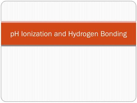PH Ionization and Hydrogen Bonding. pH pH is the concentration of hydrogen ions in a solution.