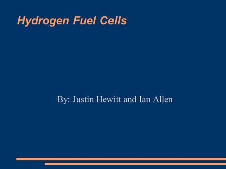 Hydrogen Fuel Cells By: Justin Hewitt and Ian Allen.