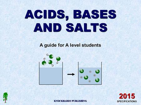ACIDS, BASES AND SALTS A guide for A level students 2015 SPECIFICATIONS KNOCKHARDY PUBLISHING.
