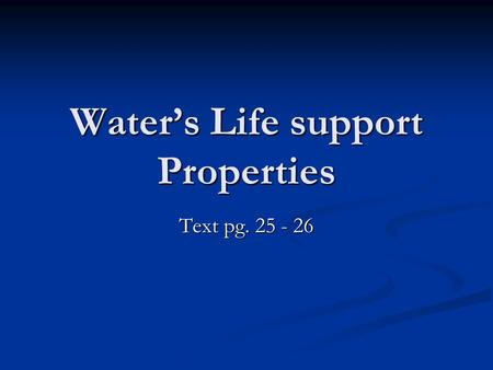 Water's Life support Properties Text pg. 25 - 26.