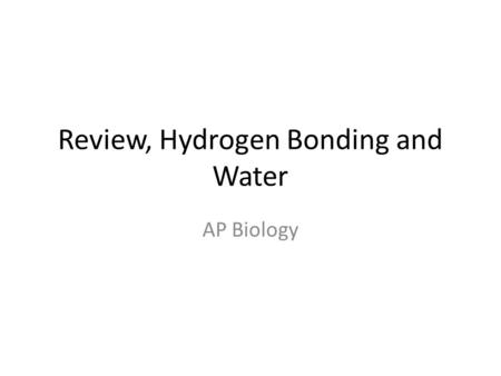 Review, Hydrogen Bonding and Water AP Biology. Biology, Sixth Edition Chapter 2, Atoms and Molecules Ionic Bonds electrons are donated by one atom to.