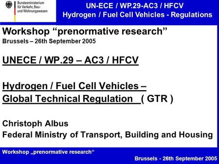 "UN-ECE / WP.29-AC3 / HFCV Hydrogen / Fuel Cell Vehicles - Regulations Workshop ""prenormative research"" Brussels - 26th September 2005 Workshop ""prenormative."