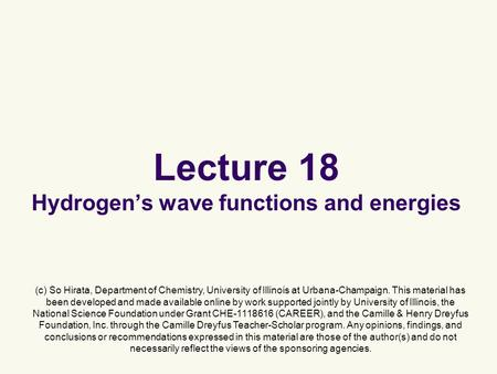 Lecture 18 Hydrogen's wave functions and energies (c) So Hirata, Department of Chemistry, University of Illinois at Urbana-Champaign. This material has.