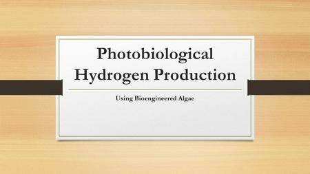 Photobiological Hydrogen Production Using Bioengineered Algae.