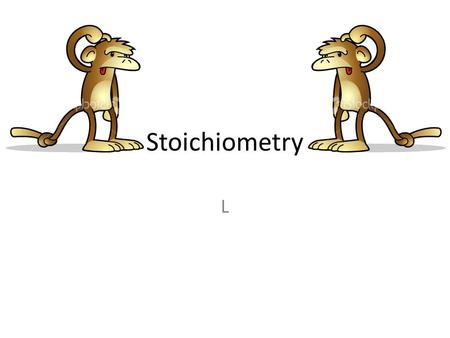 Stoichiometry L. What is it really? Cooking Method of finding – how many cookies you can make given these ingredients – how many ingredients you had.