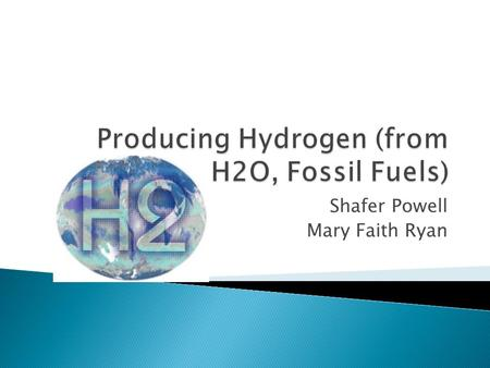 Shafer Powell Mary Faith Ryan.  Fuel processor or reformers split the hydrogen and carbon relatively more easily and then use the hydrogen.