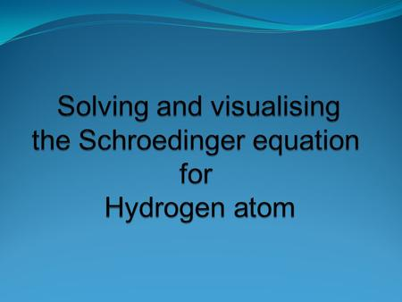 Time independent Schrödinger equation(TISE) in spherical form The first thing to do is to rewrite the Schrödinger equation in the spherical coordinate.
