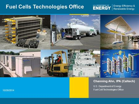 1 | Fuel Cell Technologies Officeeere.energy.gov Fuel Cells Technologies Office Channing Ahn, IPA (Caltech) U.S. Department of Energy Fuel Cell Technologies.