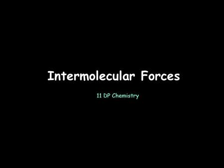 Intermolecular Forces 11 DP Chemistry. London Dispersion Forces The temporary separations of charge that lead to the London force attractions are what.